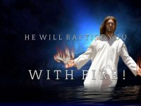 He Will Baptise You With Fire